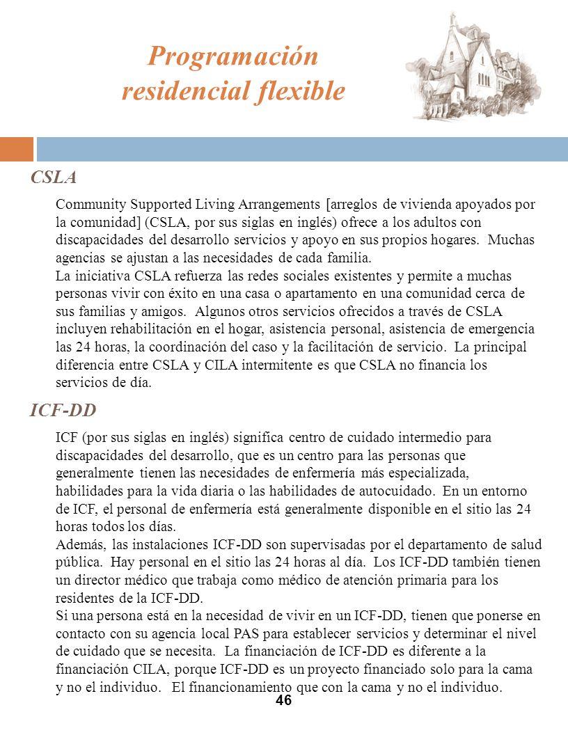CSLA Community Supported Living Arrangements [arreglos de vivienda apoyados por la comunidad] (CSLA, por sus siglas en inglés) ofrece a los adultos con discapacidades del desarrollo servicios y apoyo en sus propios hogares.