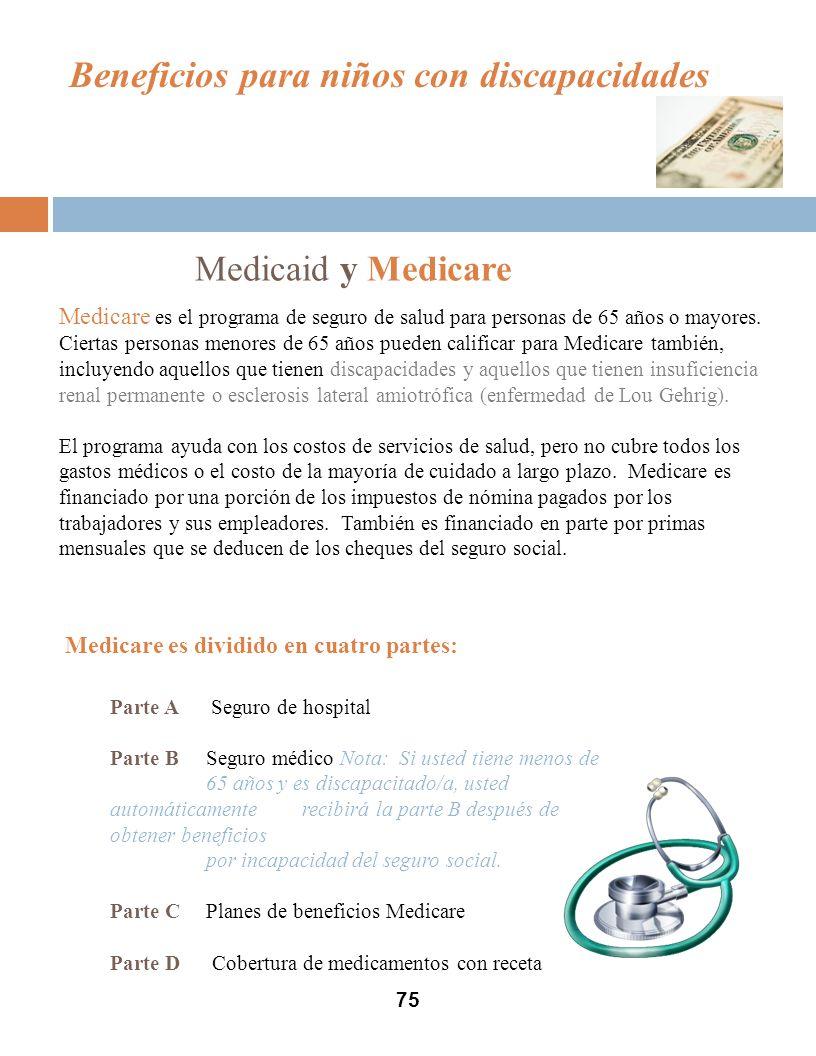 75 Beneficios para niños con discapacidades Medicaid y Medicare Medicare es el programa de seguro de salud para personas de 65 años o mayores.
