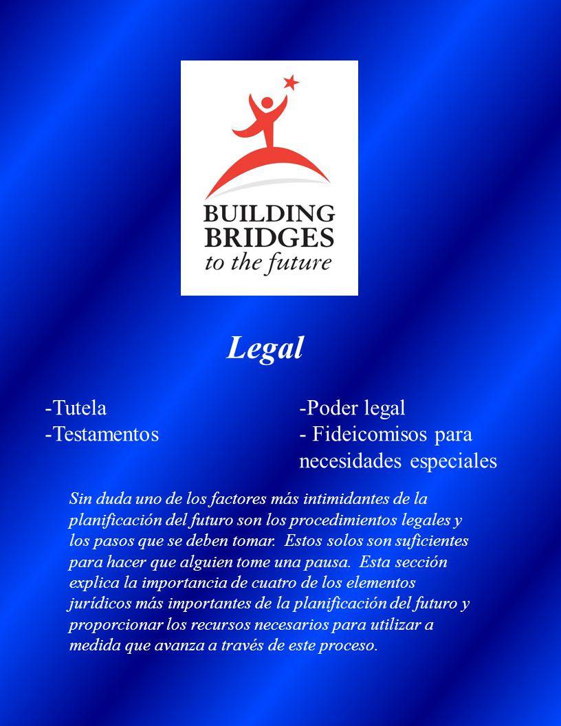 Legal -Tutela -Testamentos -Poder legal - Fideicomisos para necesidades especiales Sin duda uno de los factores más intimidantes de la planificación del futuro son los procedimientos legales y los pasos que se deben tomar.