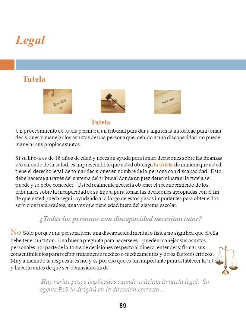 Legal 89 Tutela Un procedimiento de tutela permite a un tribunal para dar a alguien la autoridad para tomar decisiones y manejar los asuntos de una persona que, debido a una discapacidad, no puede manejar sus propios asuntos.