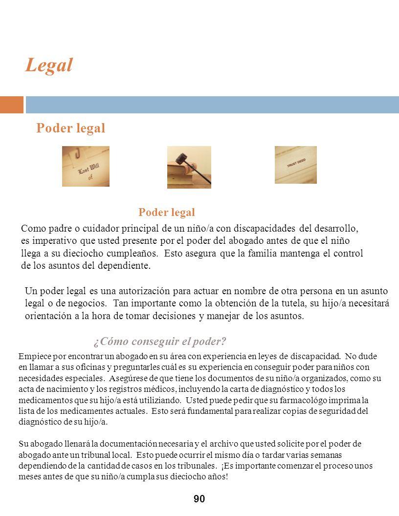 90 Legal Poder legal Como padre o cuidador principal de un niño/a con discapacidades del desarrollo, es imperativo que usted presente por el poder del abogado antes de que el niño llega a su dieciocho cumpleaños.