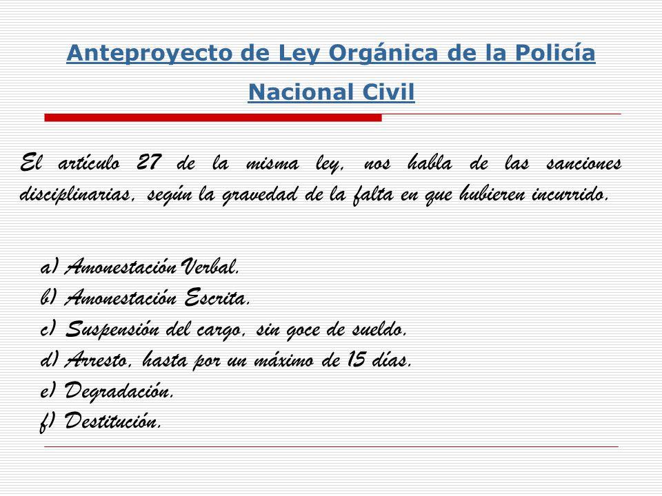El artículo 25 es el que nos habla de los derechos de los Policías, (Que contiene la Ley Orgánica de la Policía Nacional Civil).