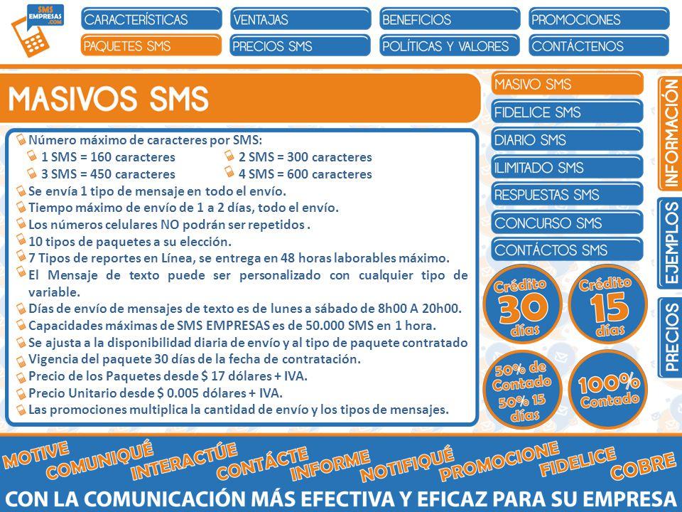 Número máximo de caracteres por SMS: 1 SMS = 160 caracteres 2 SMS = 300 caracteres 3 SMS = 450 caracteres 4 SMS = 600 caracteres Se envía 1 tipo de mensaje en todo el envío.