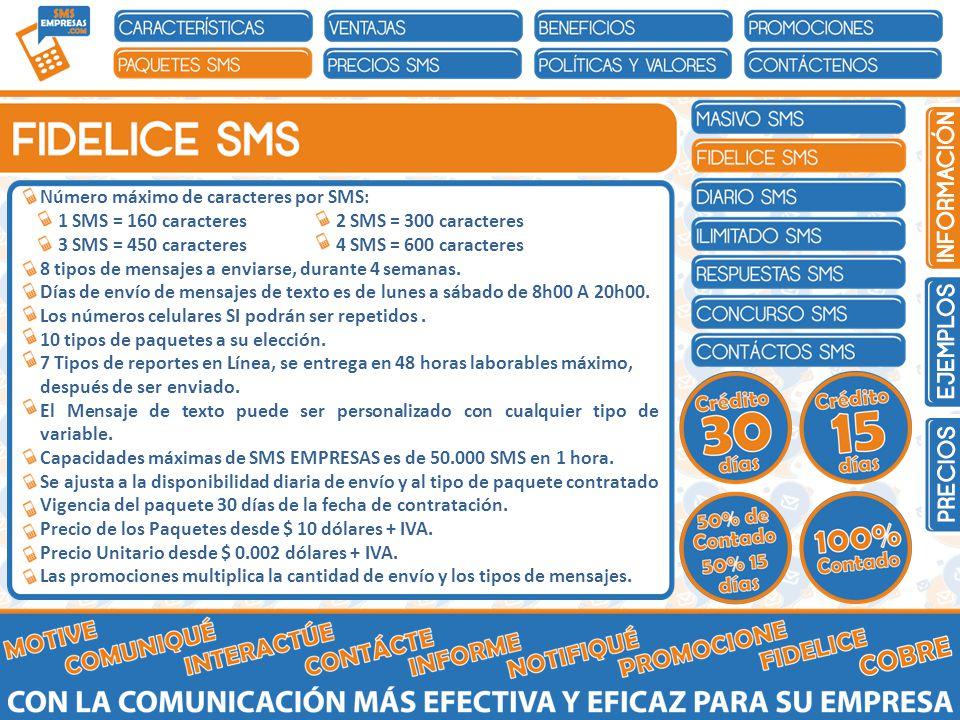 Número máximo de caracteres por SMS: 1 SMS = 160 caracteres 2 SMS = 300 caracteres 3 SMS = 450 caracteres 4 SMS = 600 caracteres 8 tipos de mensajes a enviarse, durante 4 semanas.