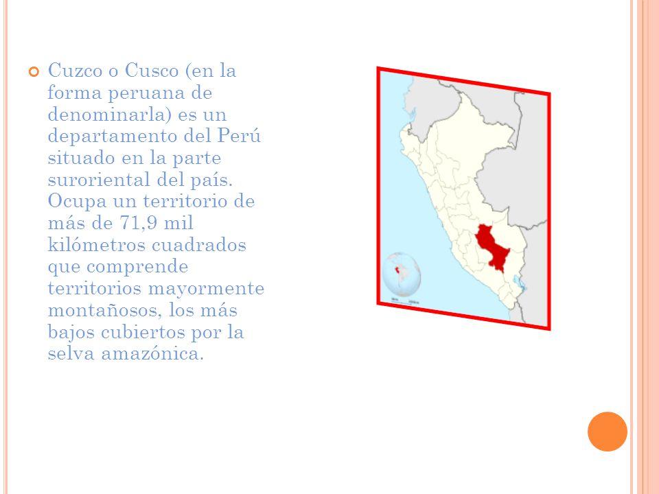 Cuzco o Cusco (en la forma peruana de denominarla) es un departamento del Perú situado en la parte suroriental del país.
