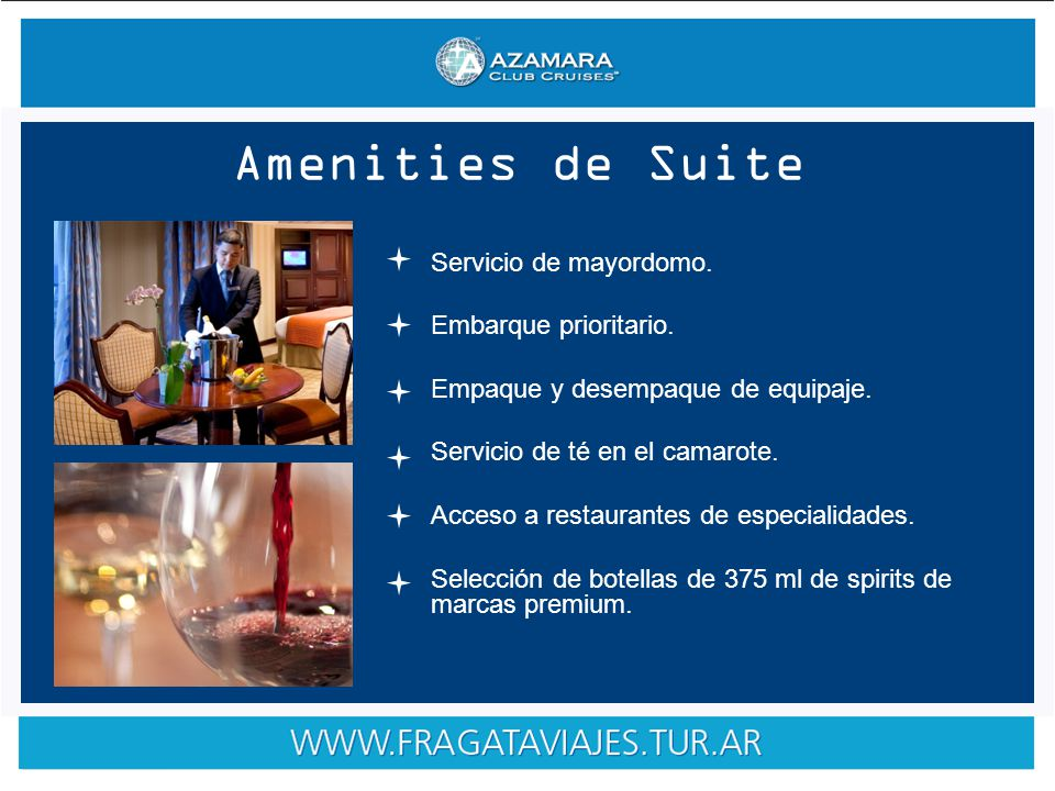 Amenities de Suite Servicio de mayordomo. Embarque prioritario.