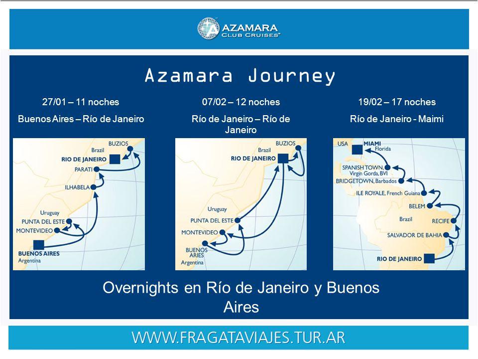 Azamara Journey 27/01 – 11 noches Buenos Aires – Río de Janeiro 07/02 – 12 noches Río de Janeiro – Río de Janeiro 19/02 – 17 noches Río de Janeiro - Maimi Overnights en Río de Janeiro y Buenos Aires