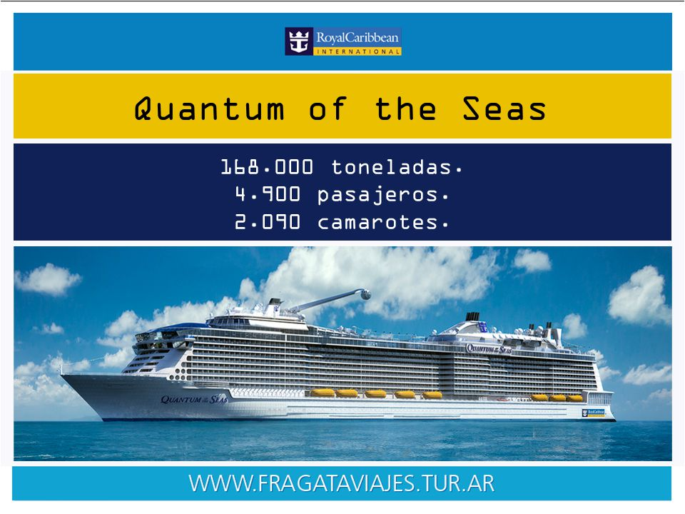 168.000 toneladas. 4.900 pasajeros. 2.090 camarotes. Quantum of the Seas