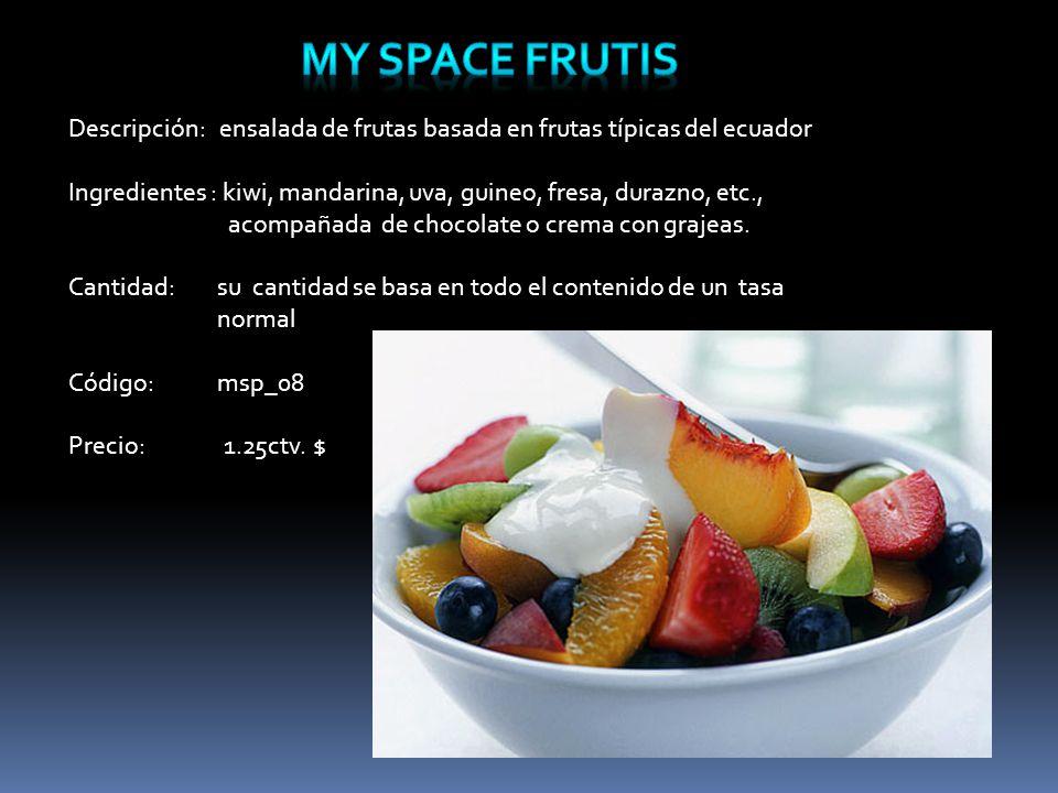 Descripción: ensalada de frutas basada en frutas típicas del ecuador Ingredientes : kiwi, mandarina, uva, guineo, fresa, durazno, etc., acompañada de chocolate o crema con grajeas.