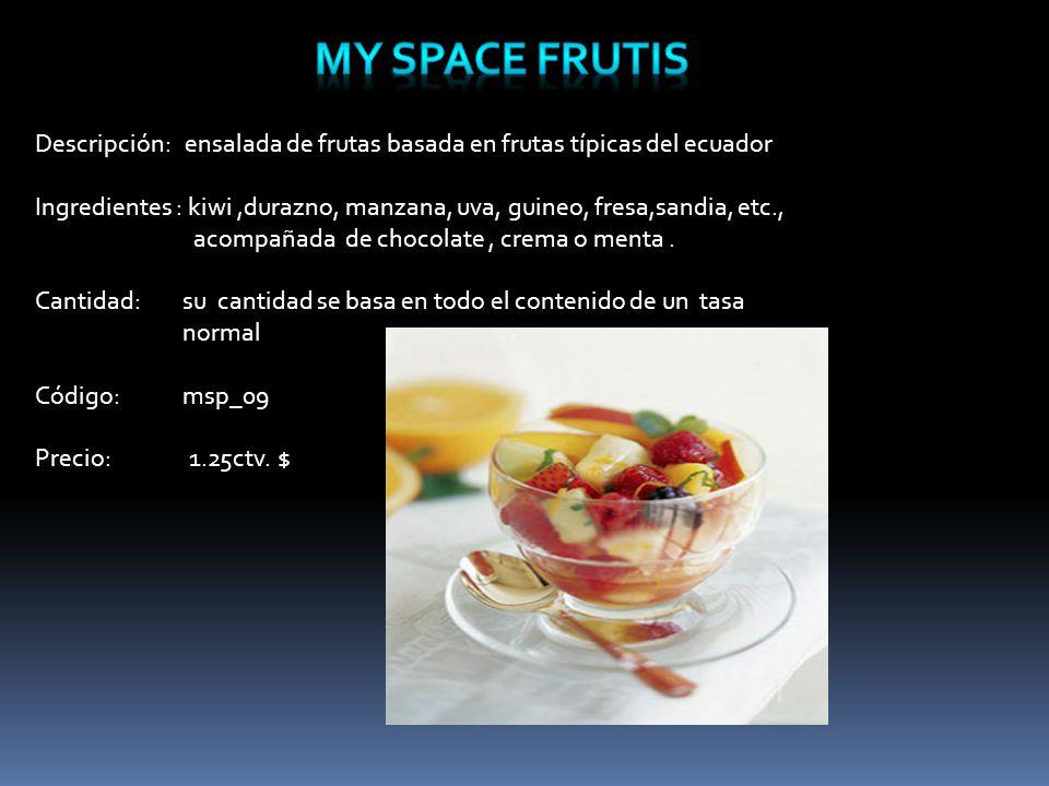 Descripción: ensalada de frutas basada en frutas típicas del ecuador Ingredientes : kiwi,durazno, manzana, uva, guineo, fresa,sandia, etc., acompañada de chocolate, crema o menta.
