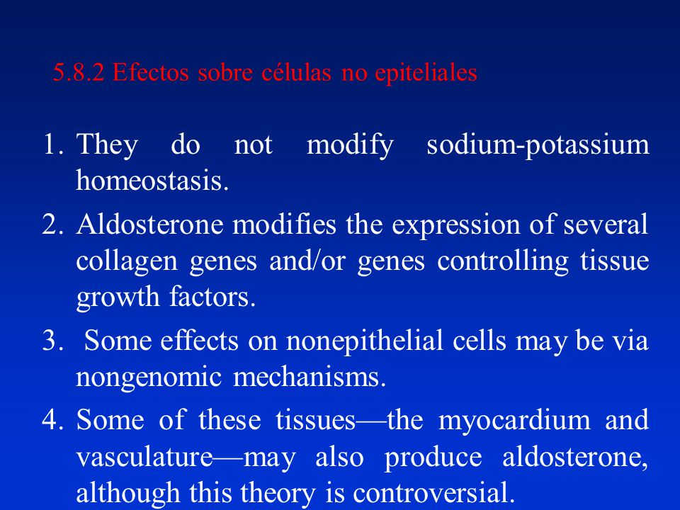 5.8.2 Efectos sobre células no epiteliales 1.They do not modify sodium-potassium homeostasis.