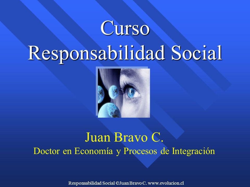Responsabilidad Social ©Juan Bravo C. www.evolucion.cl Curso Responsabilidad Social Juan Bravo C.