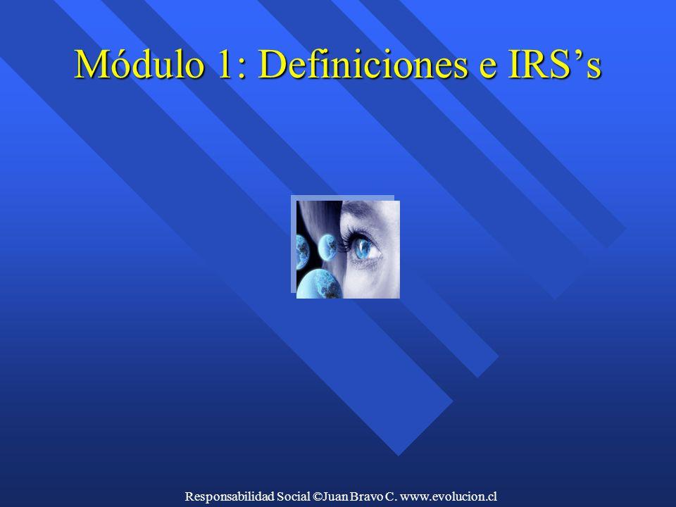 Responsabilidad Social ©Juan Bravo C. www.evolucion.cl Módulo 1: Definiciones e IRS's