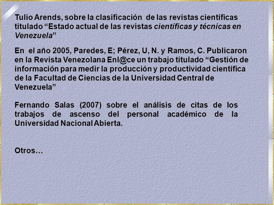 Tulio Arends, sobre la clasificación de las revistas científicas titulado Estado actual de las revistas científicas y técnicas en Venezuela En el año 2005, Paredes, E; Pérez, U, N.