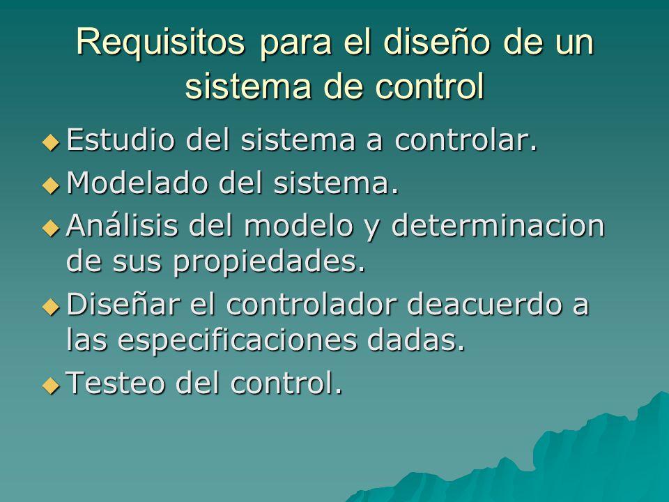 Requisitos para el diseño de un sistema de control  Estudio del sistema a controlar.