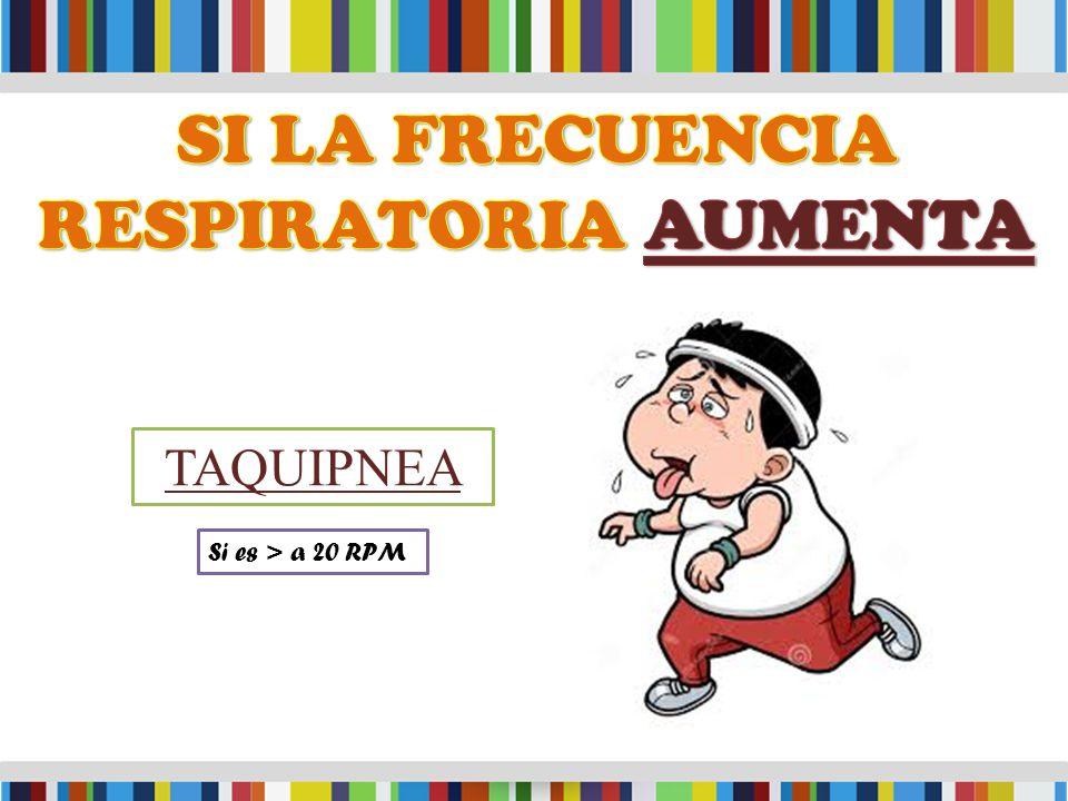 TAQUIPNEA Si es > a 20 RPM