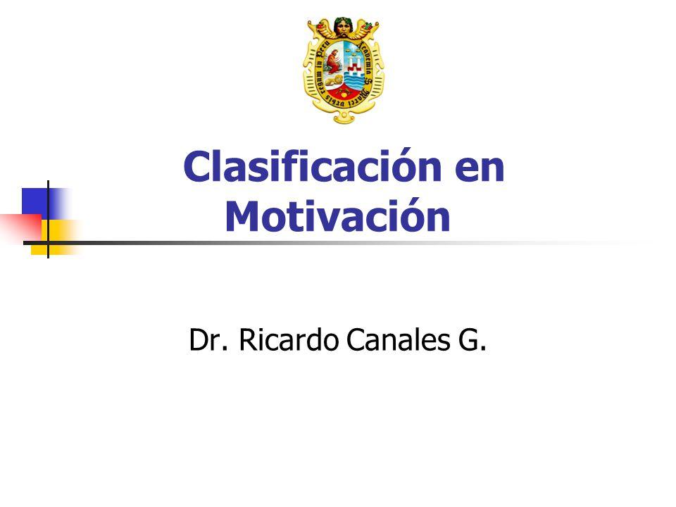 Clasificación en Motivación Dr. Ricardo Canales G.