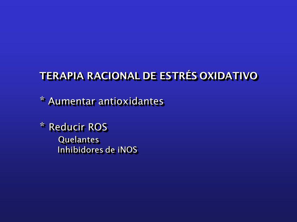 TERAPIA RACIONAL DE ESTRÉS OXIDATIVO * Aumentar antioxidantes * Reducir ROS Quelantes Quelantes Inhibidores de iNOS Inhibidores de iNOS TERAPIA RACIONAL DE ESTRÉS OXIDATIVO * Aumentar antioxidantes * Reducir ROS Quelantes Quelantes Inhibidores de iNOS Inhibidores de iNOS