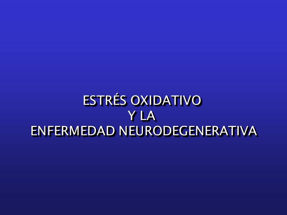 ESTRÉS OXIDATIVO Y LA ENFERMEDAD NEURODEGENERATIVA ESTRÉS OXIDATIVO Y LA ENFERMEDAD NEURODEGENERATIVA
