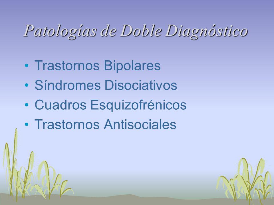 Patologías de Doble Diagnóstico Trastornos Bipolares Síndromes Disociativos Cuadros Esquizofrénicos Trastornos Antisociales