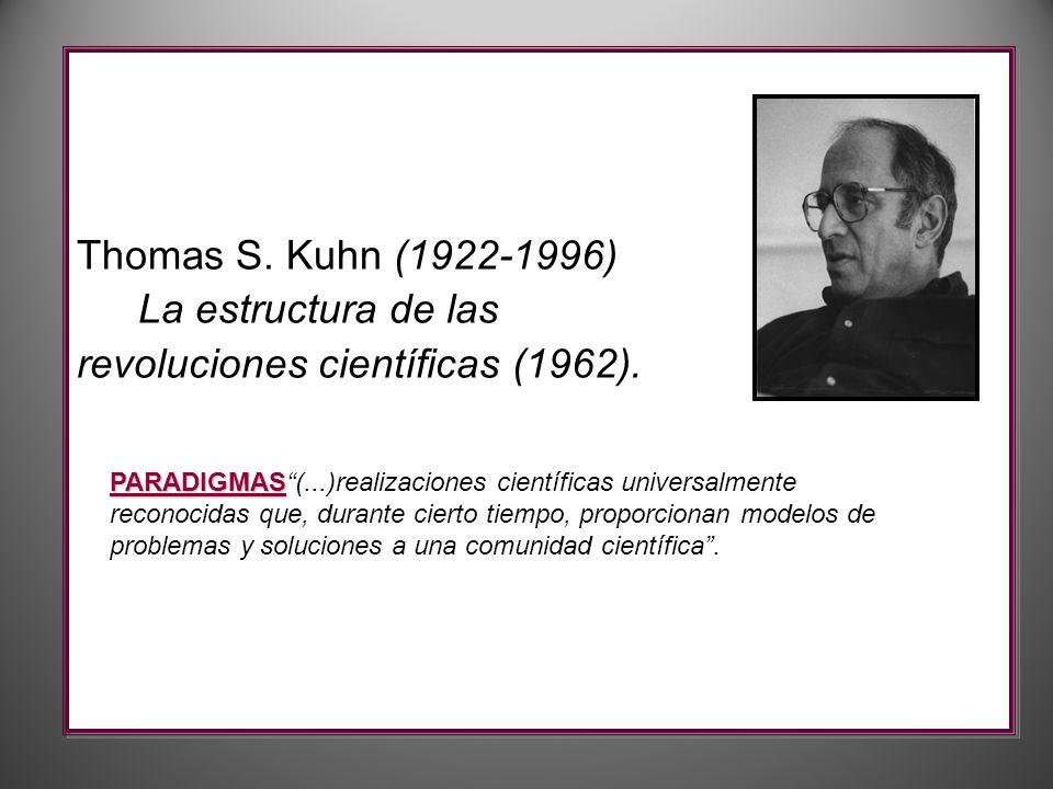 Thomas S. Kuhn (1922-1996) La estructura de las revoluciones científicas (1962).