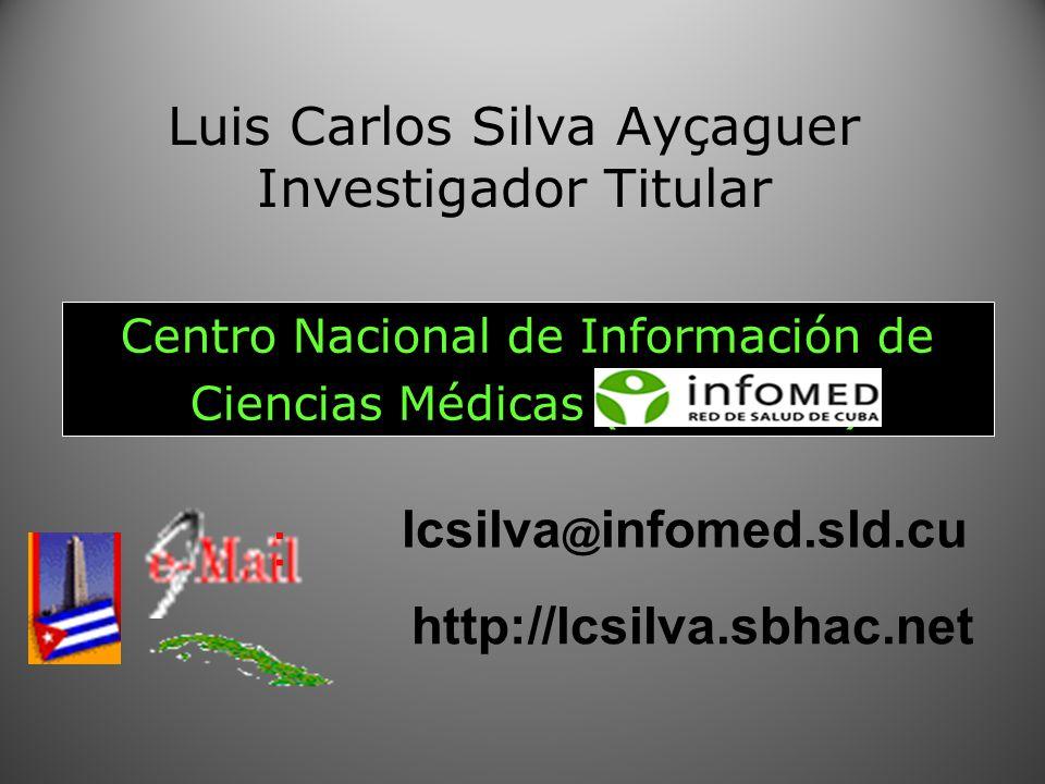 Luis Carlos Silva Ayçaguer Investigador Titular Centro Nacional de Información de Ciencias Médicas (INFOMED) lcsilva @ infomed.sld.cu : http://lcsilva.sbhac.net
