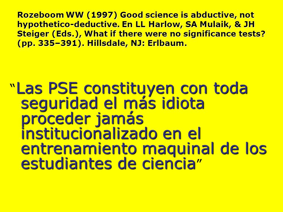 Rozeboom WW (1997) Good science is abductive, not hypothetico-deductive.