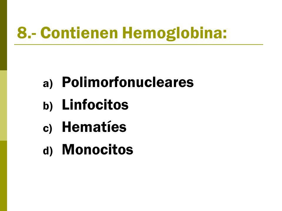 8.- Contienen Hemoglobina: a) Polimorfonucleares b) Linfocitos c) Hematíes d) Monocitos