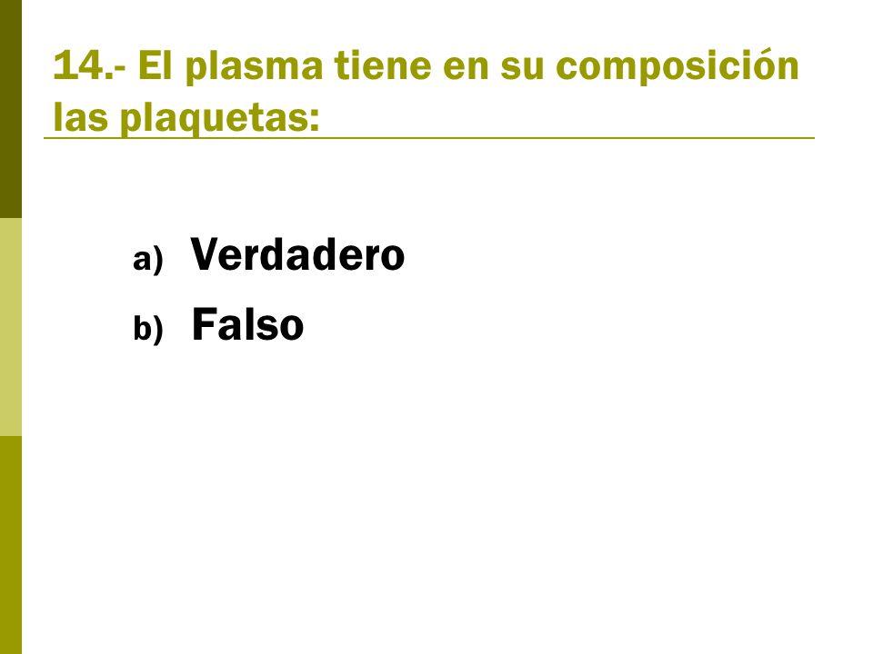 14.- El plasma tiene en su composición las plaquetas: a) Verdadero b) Falso
