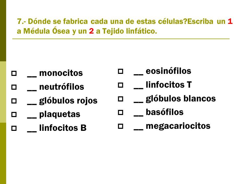 7.- Dónde se fabrica cada una de estas células Escriba un 1 a Médula Ósea y un 2 a Tejido linfático.