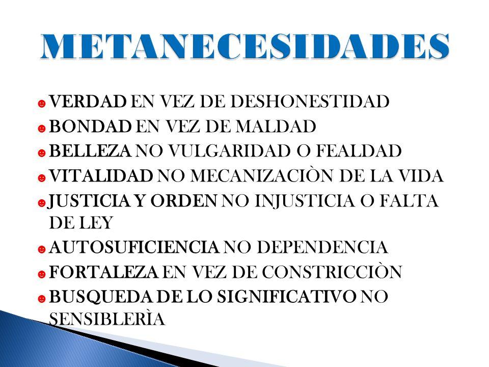 ☻ VERDAD EN VEZ DE DESHONESTIDAD ☻ BONDAD EN VEZ DE MALDAD ☻ BELLEZA NO VULGARIDAD O FEALDAD ☻ VITALIDAD NO MECANIZACIÒN DE LA VIDA ☻ JUSTICIA Y ORDEN NO INJUSTICIA O FALTA DE LEY ☻ AUTOSUFICIENCIA NO DEPENDENCIA ☻ FORTALEZA EN VEZ DE CONSTRICCIÒN ☻ BUSQUEDA DE LO SIGNIFICATIVO NO SENSIBLERÌA