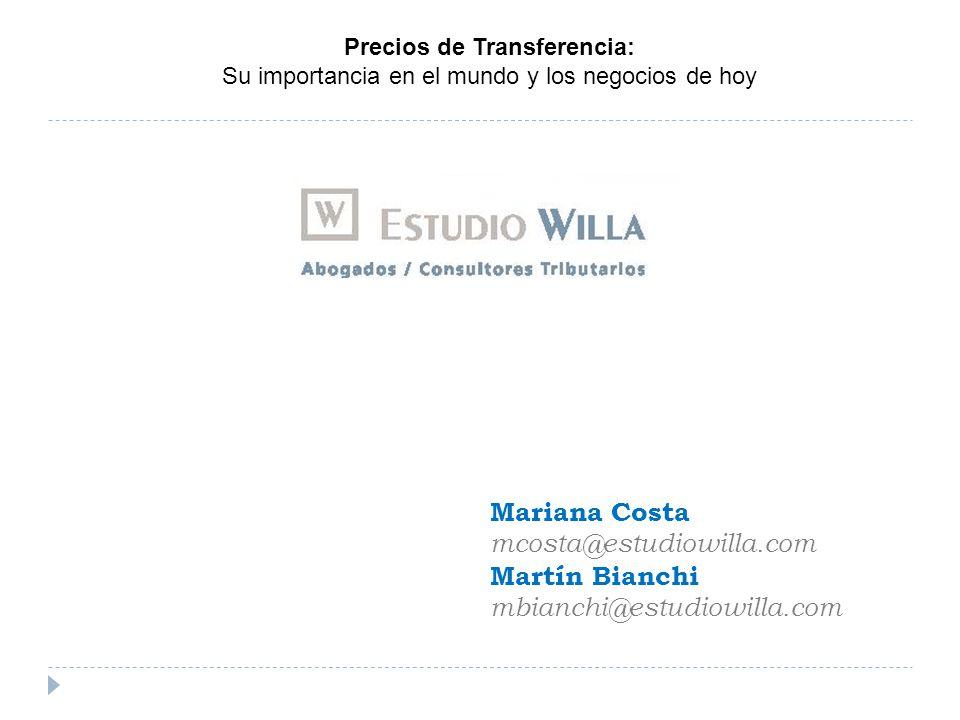 Precios de Transferencia: Su importancia en el mundo y los negocios de hoy Mariana Costa mcosta@estudiowilla.com Martín Bianchi mbianchi@estudiowilla.com