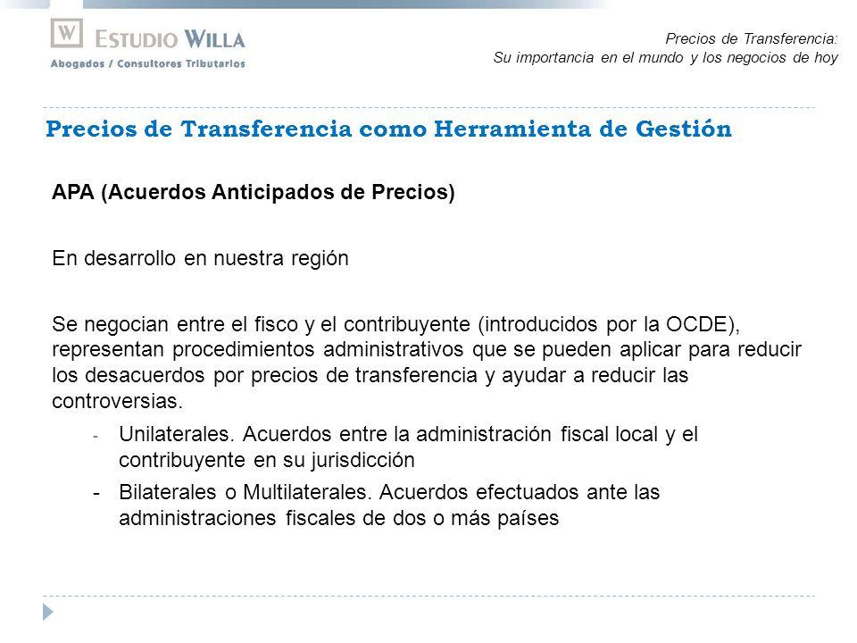 APA (Acuerdos Anticipados de Precios) En desarrollo en nuestra región Se negocian entre el fisco y el contribuyente (introducidos por la OCDE), representan procedimientos administrativos que se pueden aplicar para reducir los desacuerdos por precios de transferencia y ayudar a reducir las controversias.