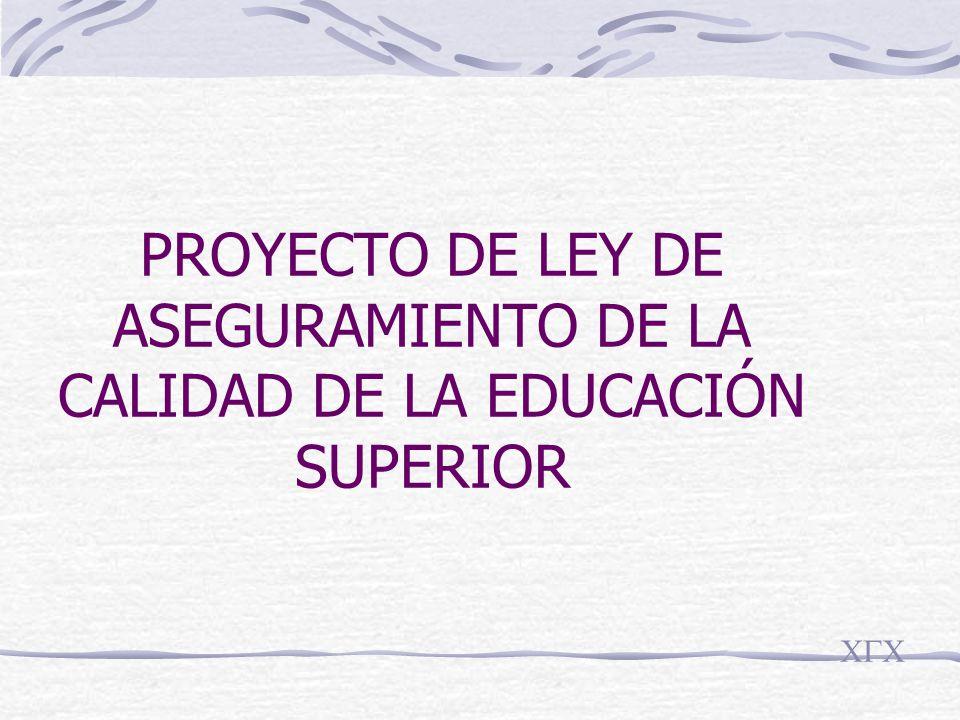 PROYECTO DE LEY DE ASEGURAMIENTO DE LA CALIDAD DE LA EDUCACIÓN SUPERIOR CGC