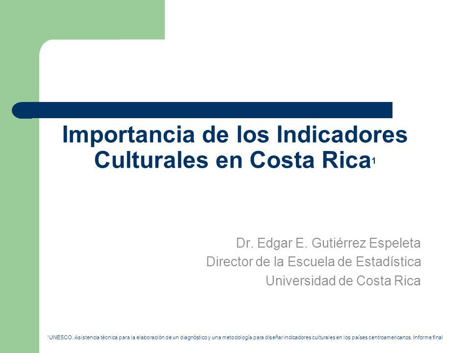 Importancia de los Indicadores Culturales en Costa Rica 1 Dr.