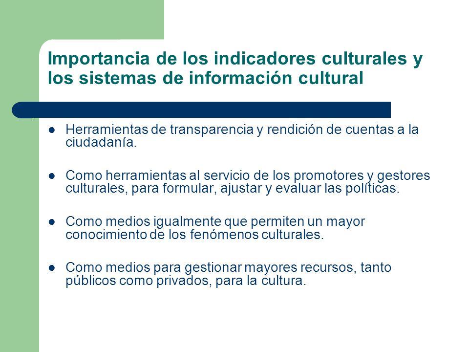 Importancia de los indicadores culturales y los sistemas de información cultural Herramientas de transparencia y rendición de cuentas a la ciudadanía.
