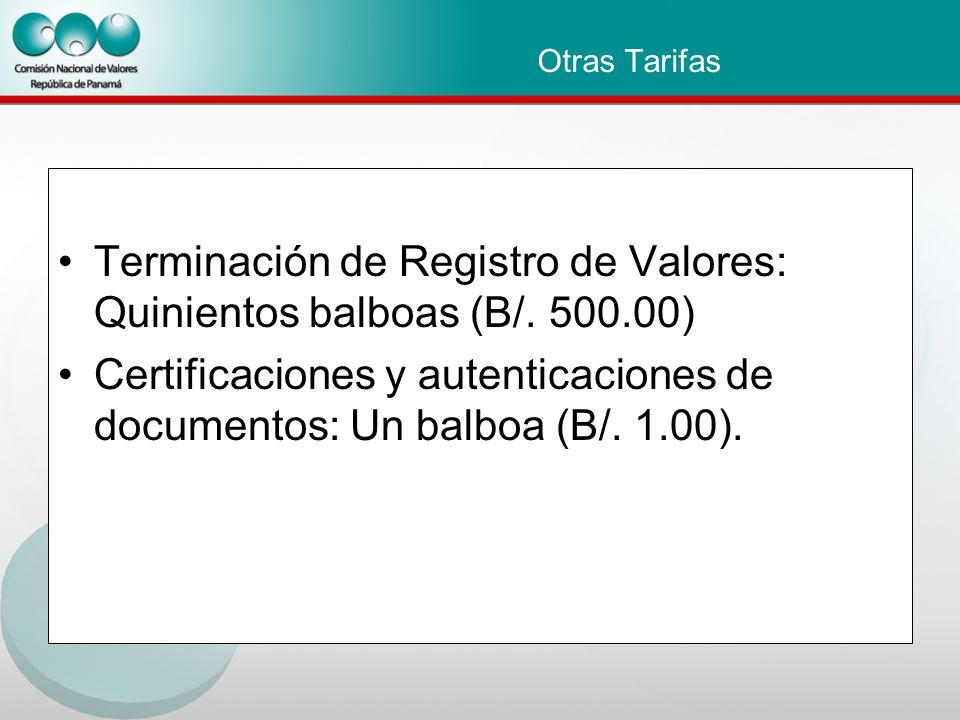 Otras Tarifas Terminación de Registro de Valores: Quinientos balboas (B/.