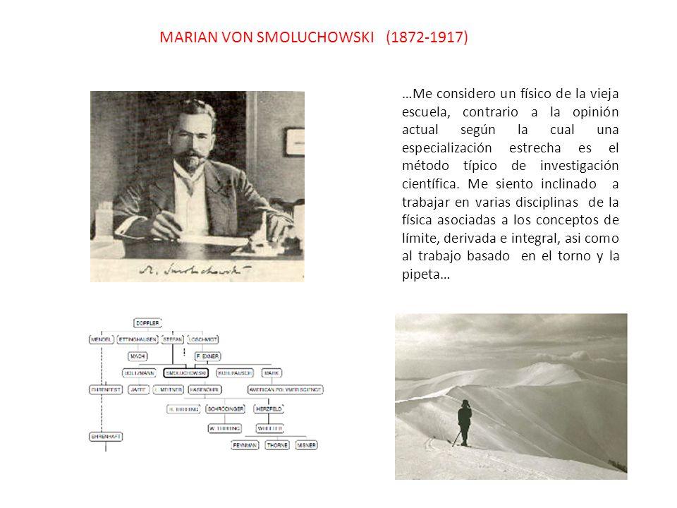 MARIAN VON SMOLUCHOWSKI (1872-1917) …Me considero un físico de la vieja escuela, contrario a la opinión actual según la cual una especialización estrecha es el método típico de investigación científica.