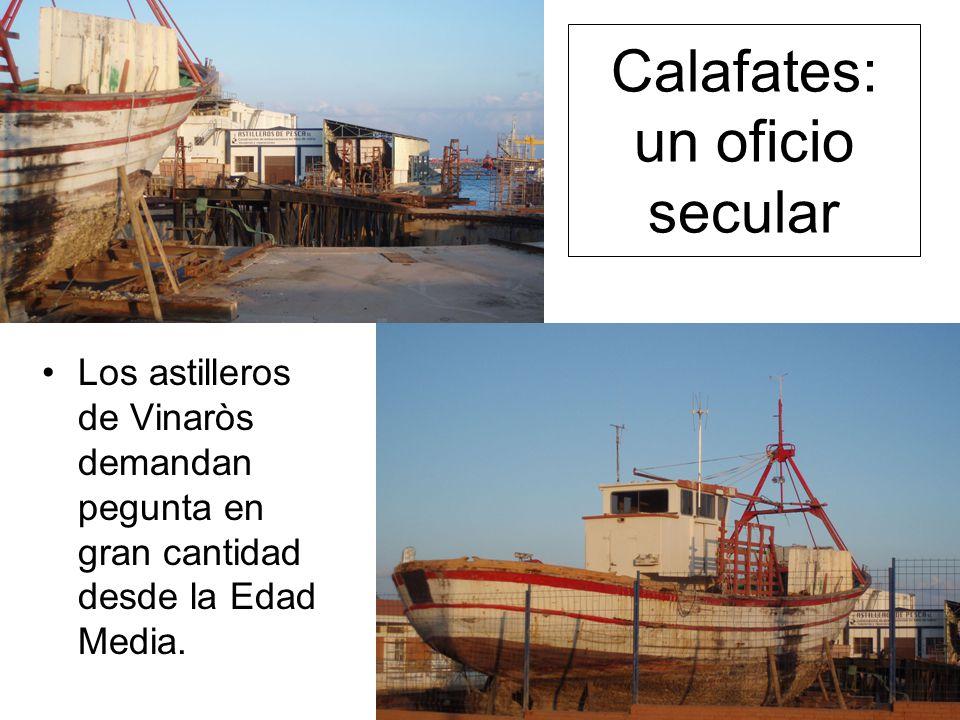 Calafates: un oficio secular Los astilleros de Vinaròs demandan pegunta en gran cantidad desde la Edad Media.
