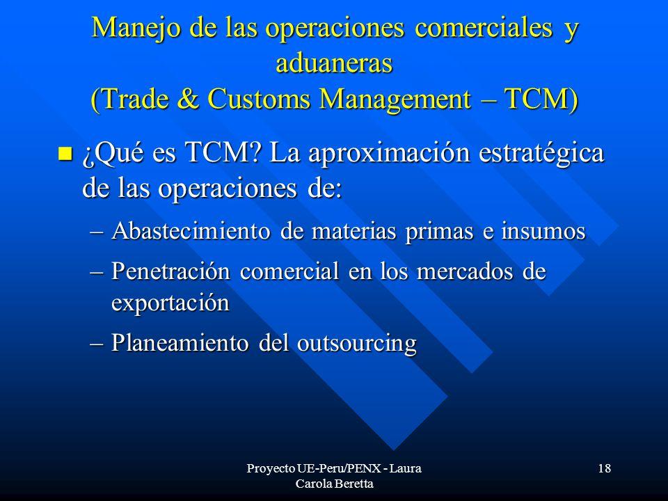 Proyecto UE-Peru/PENX - Laura Carola Beretta 18 Manejo de las operaciones comerciales y aduaneras (Trade & Customs Management – TCM) ¿Qué es TCM.