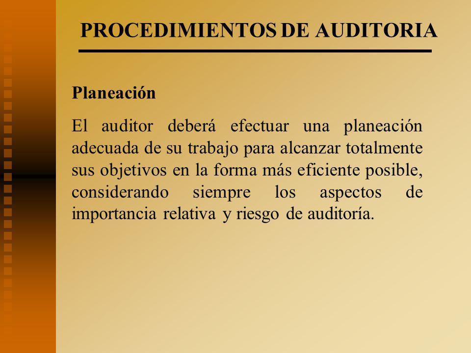 PROCEDIMIENTOS DE AUDITORIA Planeación El auditor deberá efectuar una planeación adecuada de su trabajo para alcanzar totalmente sus objetivos en la forma más eficiente posible, considerando siempre los aspectos de importancia relativa y riesgo de auditoría.