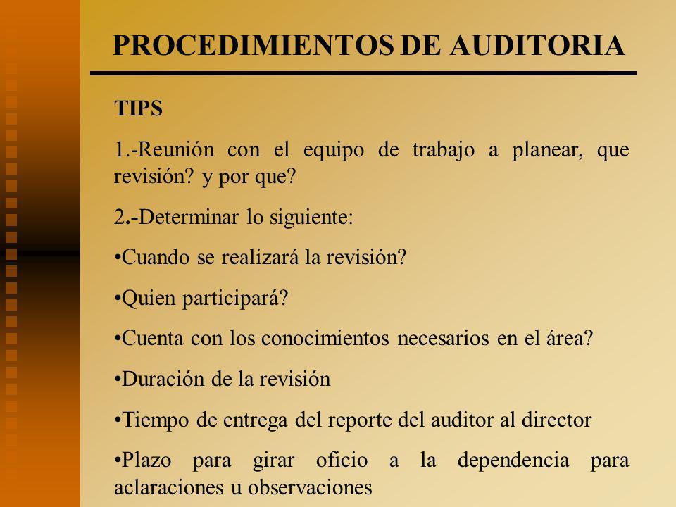 PROCEDIMIENTOS DE AUDITORIA TIPS 1.-Reunión con el equipo de trabajo a planear, que revisión.