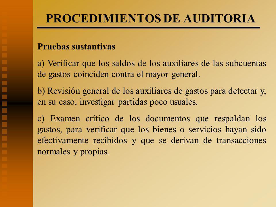 PROCEDIMIENTOS DE AUDITORIA Pruebas sustantivas a) Verificar que los saldos de los auxiliares de las subcuentas de gastos coinciden contra el mayor general.