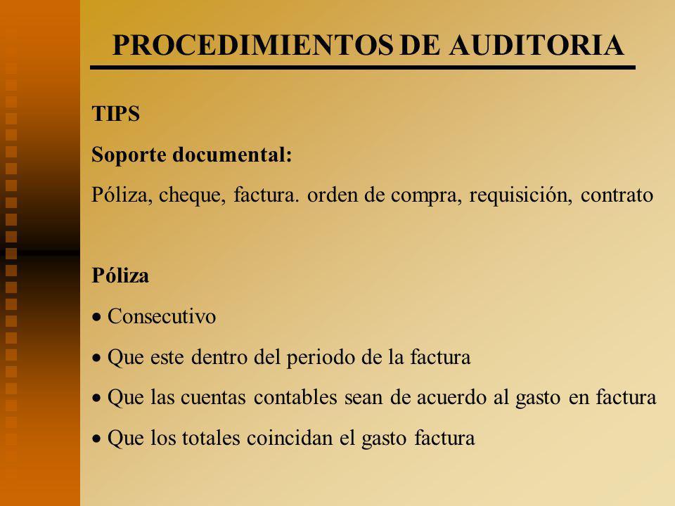 PROCEDIMIENTOS DE AUDITORIA TIPS Soporte documental: Póliza, cheque, factura.