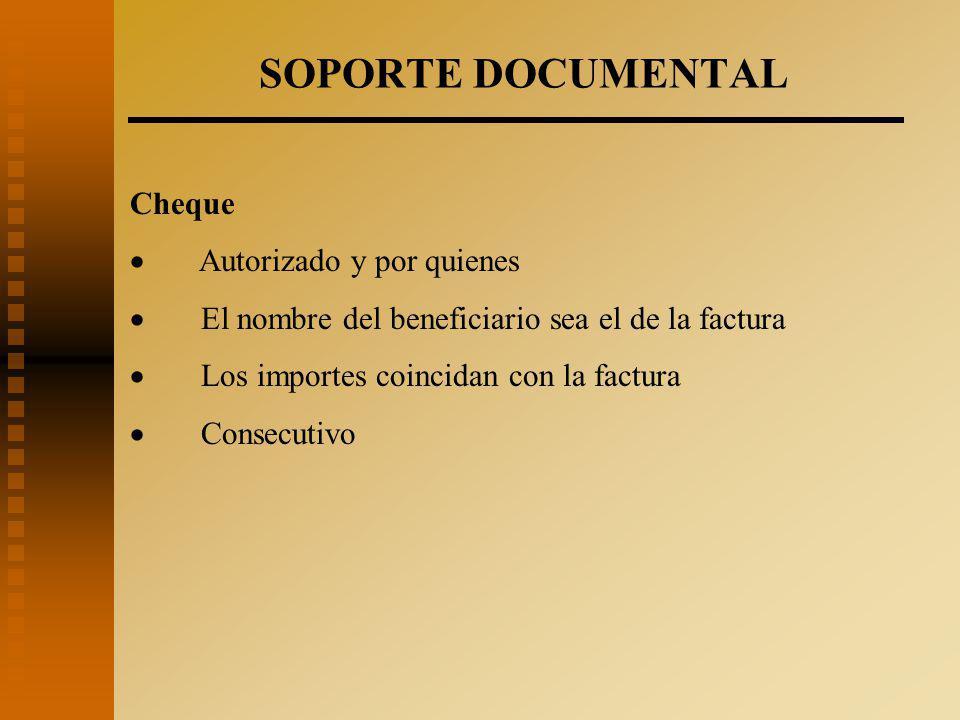 SOPORTE DOCUMENTAL Cheque  Autorizado y por quienes  El nombre del beneficiario sea el de la factura  Los importes coincidan con la factura  Consecutivo