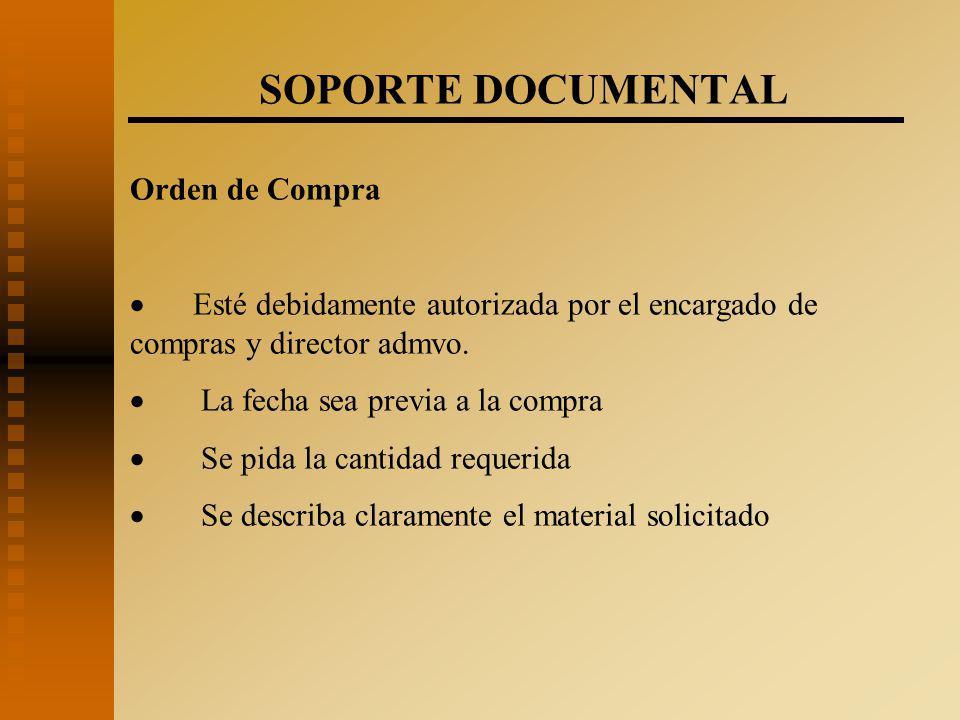 SOPORTE DOCUMENTAL Orden de Compra  Esté debidamente autorizada por el encargado de compras y director admvo.