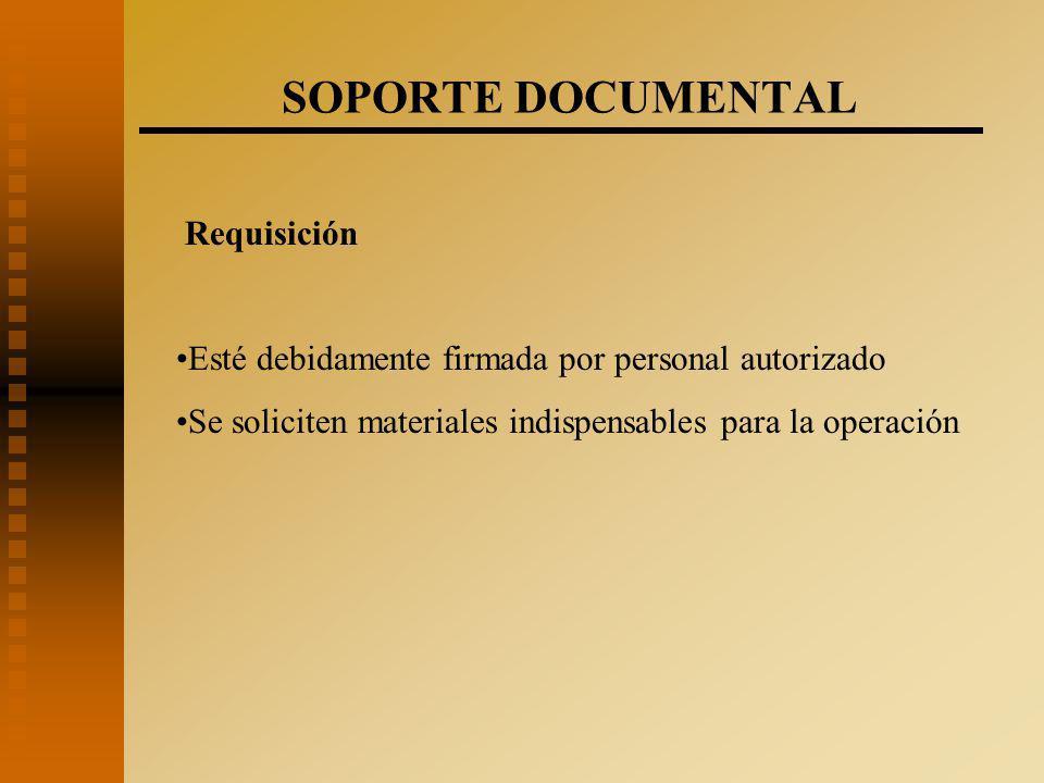 SOPORTE DOCUMENTAL Requisición Esté debidamente firmada por personal autorizado Se soliciten materiales indispensables para la operación