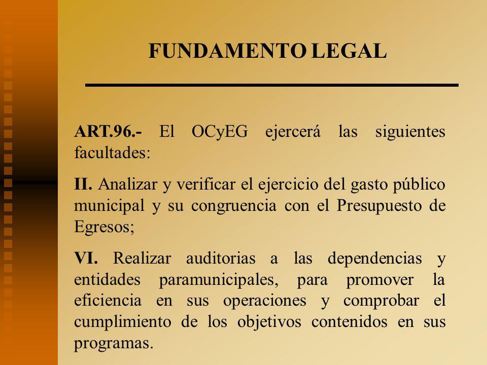 FUNDAMENTO LEGAL ART.96.- El OCyEG ejercerá las siguientes facultades: II.