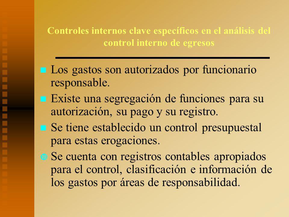 Controles internos clave específicos en el análisis del control interno de egresos Los gastos son autorizados por funcionario responsable.
