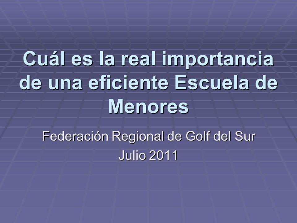 Cuál es la real importancia de una eficiente Escuela de Menores Federación Regional de Golf del Sur Julio 2011